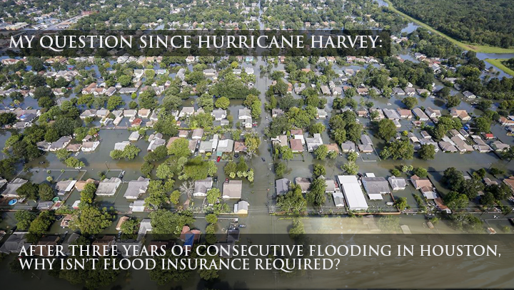 My Question Since Hurricane Harvey: After Three Years of Consecutive Flooding in Houston, Why Isn't Flood Insurance Required?