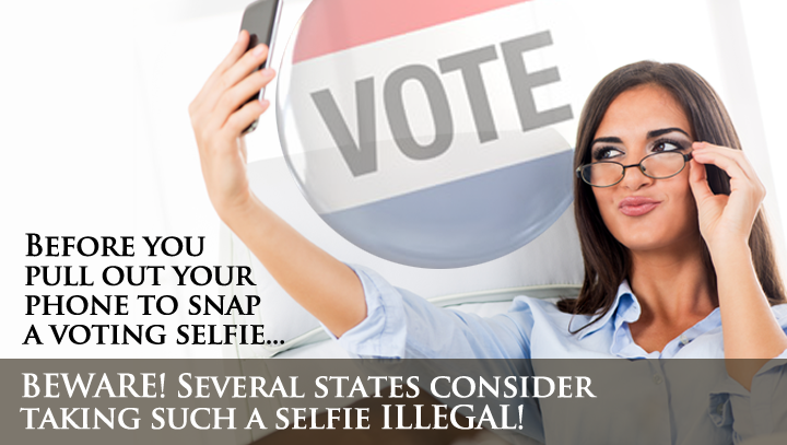 Before you pull out your phone to snap a voting selfie, BEWARE! Several states consider taking such a selfie ILLEGAL!